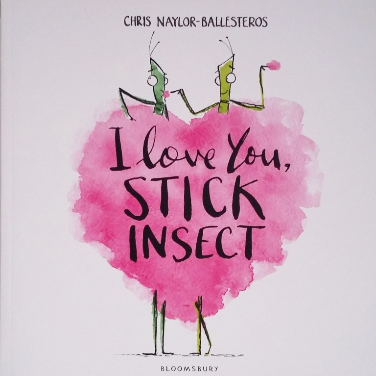 Cover of I Love You, Stick Insect by Chris Naylor-Ballesteros Bloomsbury Picture Book