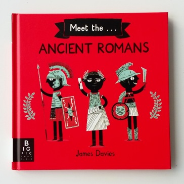 Cover of Meet The Ancient Romans by James Davies Big Picture Press children's non fiction