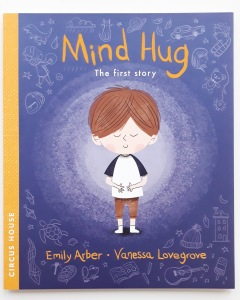 Cover of Mind Hug by Emily Arber and Vanessa Lovegrove Circus House Publishing - mindfulness for children