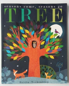 Cover of Tree Seasons Come Seasons Go by Patricia Hegarty and Britta Teckentrup