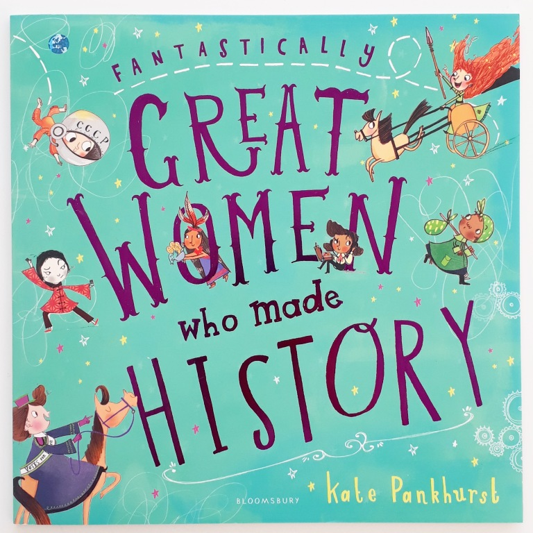 Fantastically Great Women Who Made History Kate Pankhurst Bloomsbury