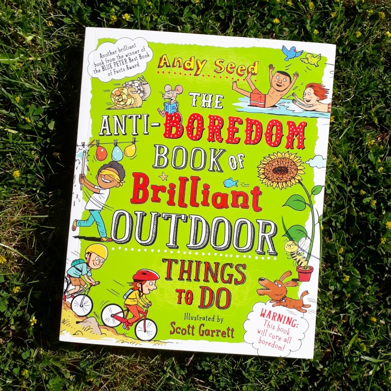 The Anti-Boredom Book of Brilliant Outdoor Things to Do Andy Seed and Scott Garrett kids non fiction books Bloomsbury