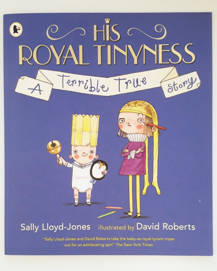 His Royal Tinyness A Terrible True Story Sally Lloyd Jones David Roberts Walker Books sibling rivalry new baby picture book