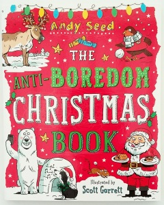 The Anti Boredom Christmas Book Andy Seed Scott Garrett Bloomsbury