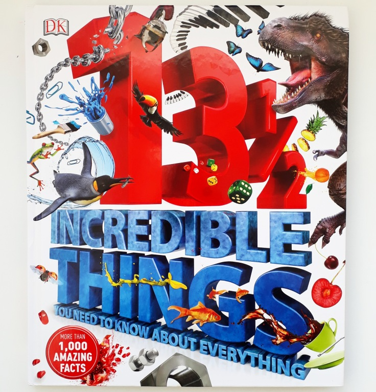 13 and a half Incredible Things You Need to Know About Everything DK Books childrens non fiction