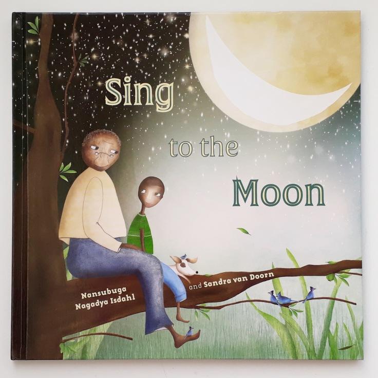 Sing to the Moon by Nansubuga Nagadya Isdahl and Sandra van Doorn Lantana Publishing kids picture book set in Uganda Africa