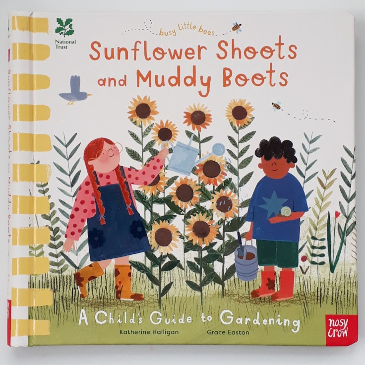 Sunflower Shoots and Muddy Boots A Child's Guide to Gardening Nosy Crow National Trust Grace Easton Katherine Halligan