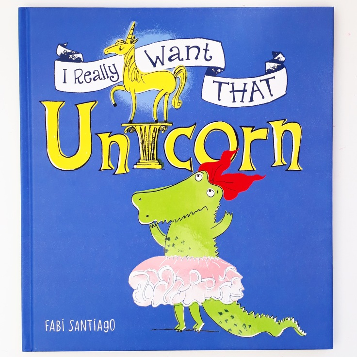 I Really Want That Unicorn Fabi Santiago Orchard Books Picture Book
